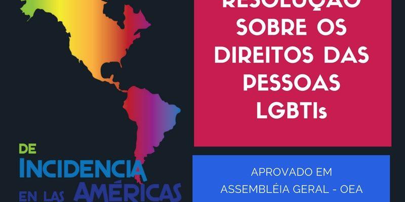 ASSEMBLEIA GERAL DA OEA APROVA RESOLUÇÃO SOBRE OS DIREITOS DAS PESSOAS LGBTIs