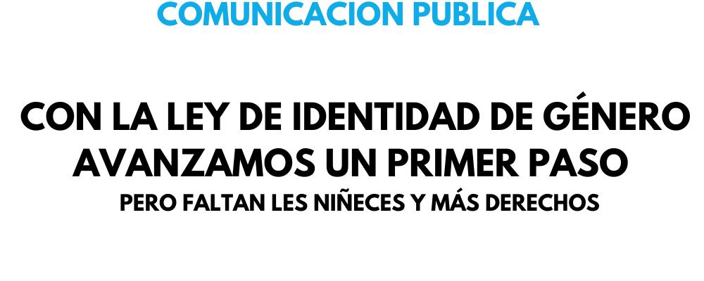 Comunicación Pública, Con La Ley De Identidad De Género Avanzamos Un Primer Paso Pero…