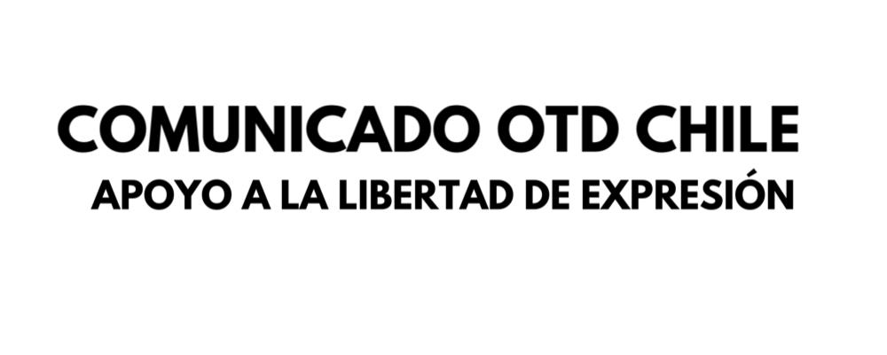 Comunicado De OTD Chile En Apoyo A La Libertad De Expresión