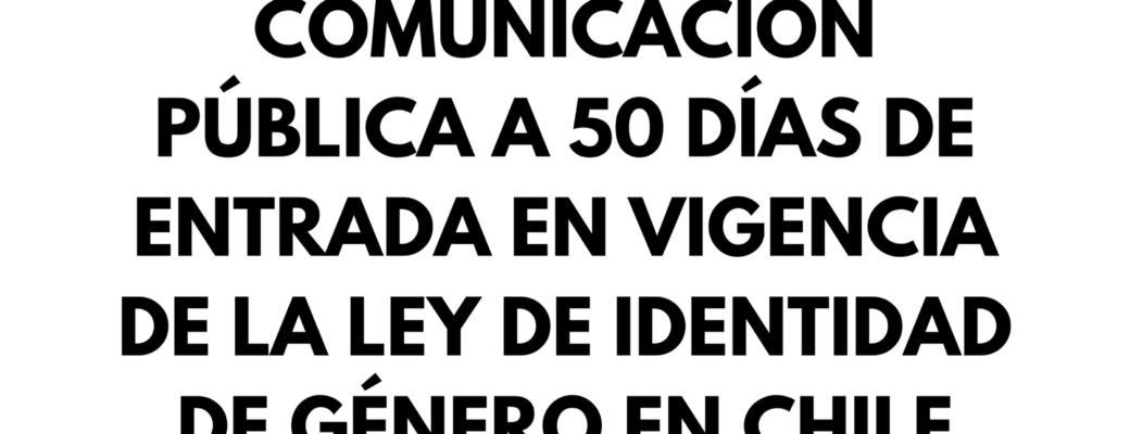 Comunicación Pública A 50 Días De Haber Entrado En Vigencia La Ley De Identidad De Género En Chile