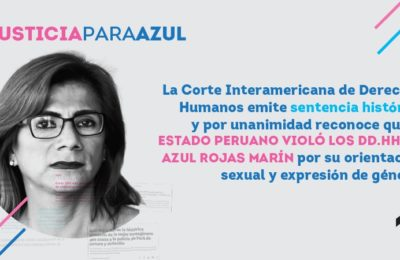 Inter-American Court Of Human Rights Declares Responsible To The Republic Of Perú For Azul Rojas Marín Human Rights Violation Based On Her Sexual Orientation And Gender Expression