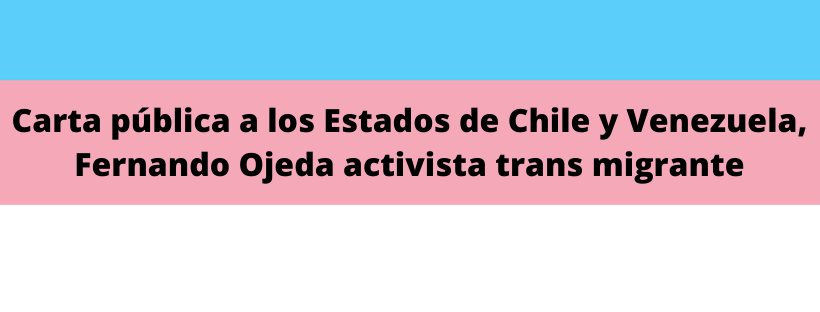 Public Letter To The States Of Chile And Venezuela, Fernando Ojeda Migrant Trans Activist