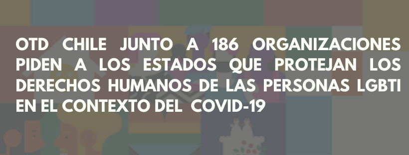 OTD Chile Junto A 186 Organizaciones Piden A Los Estados Que Protejan Los Derechos Humanos De Las Personas LGBTI En El Contexto Del Brote De COVID-19