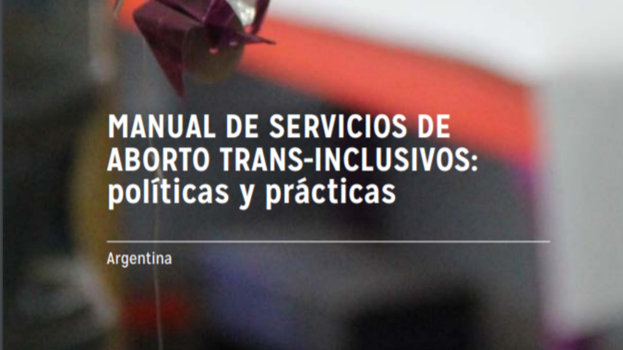 MANUAL DE SERVICIOS DE ABORTO TRANS-INCLUSIVOS Políticas Y Prácticas - Argentina